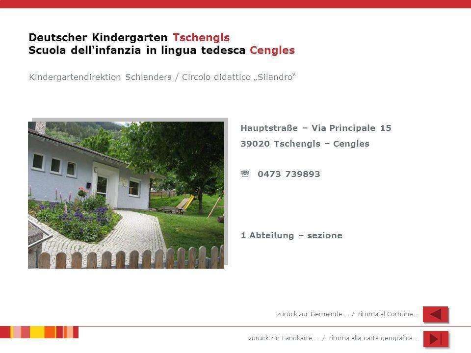 zurück zur Landkarte … / ritorna alla carta geografica … Deutscher Kindergarten Tschengls Scuola dellinfanzia in lingua tedesca Cengles Hauptstraße –