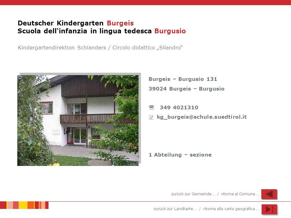 zurück zur Landkarte … / ritorna alla carta geografica … Deutscher Kindergarten Burgeis Scuola dellinfanzia in lingua tedesca Burgusio Burgeis – Burgu