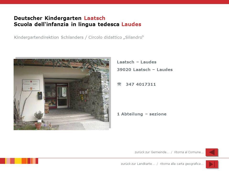 zurück zur Landkarte … / ritorna alla carta geografica … Deutscher Kindergarten Laatsch Scuola dellinfanzia in lingua tedesca Laudes Laatsch – Laudes