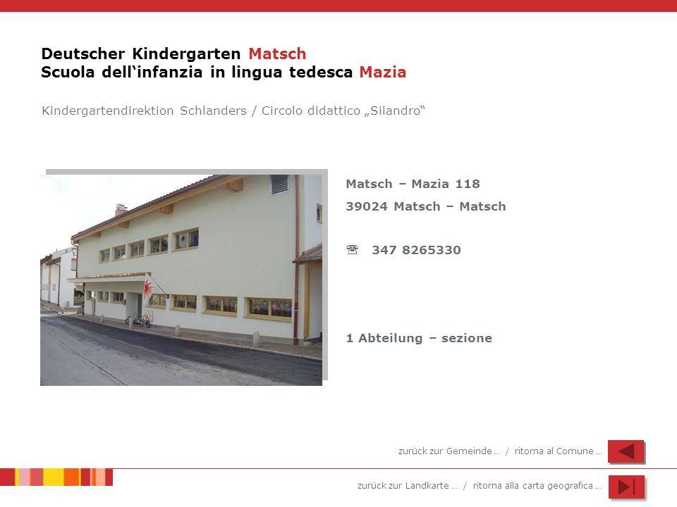 zurück zur Landkarte … / ritorna alla carta geografica … Deutscher Kindergarten Matsch Scuola dellinfanzia in lingua tedesca Mazia Matsch – Mazia 118