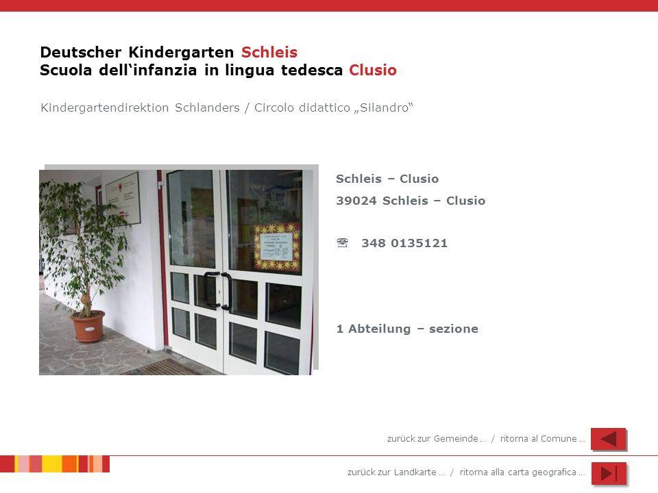 zurück zur Landkarte … / ritorna alla carta geografica … Deutscher Kindergarten Schleis Scuola dellinfanzia in lingua tedesca Clusio Schleis – Clusio