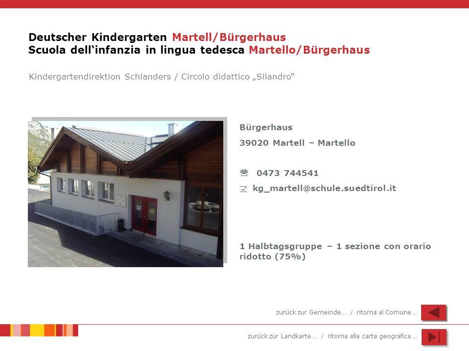 zurück zur Landkarte … / ritorna alla carta geografica … Deutscher Kindergarten Martell/Bürgerhaus Scuola dellinfanzia in lingua tedesca Martello/Bürg