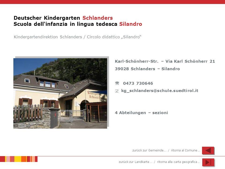 zurück zur Landkarte … / ritorna alla carta geografica … Deutscher Kindergarten Schlanders Scuola dellinfanzia in lingua tedesca Silandro Karl-Schönhe