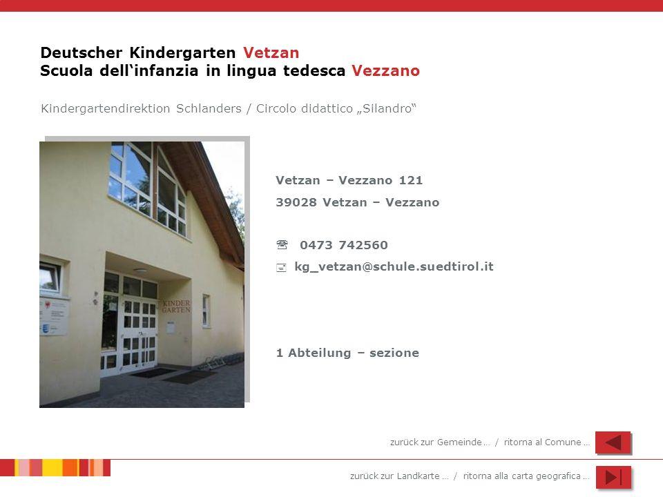 zurück zur Landkarte … / ritorna alla carta geografica … Deutscher Kindergarten Vetzan Scuola dellinfanzia in lingua tedesca Vezzano Vetzan – Vezzano
