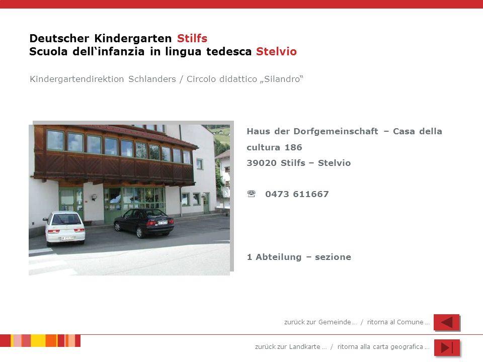 zurück zur Landkarte … / ritorna alla carta geografica … Deutscher Kindergarten Stilfs Scuola dellinfanzia in lingua tedesca Stelvio Haus der Dorfgeme