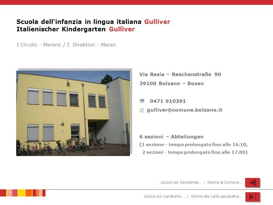 zurück zur Landkarte … / ritorna alla carta geografica … Scuola dellinfanzia in lingua italiana Gulliver Italienischer Kindergarten Gulliver Via Resia