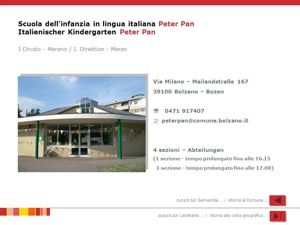 zurück zur Landkarte … / ritorna alla carta geografica … Scuola dellinfanzia in lingua italiana Peter Pan Italienischer Kindergarten Peter Pan Via Mil
