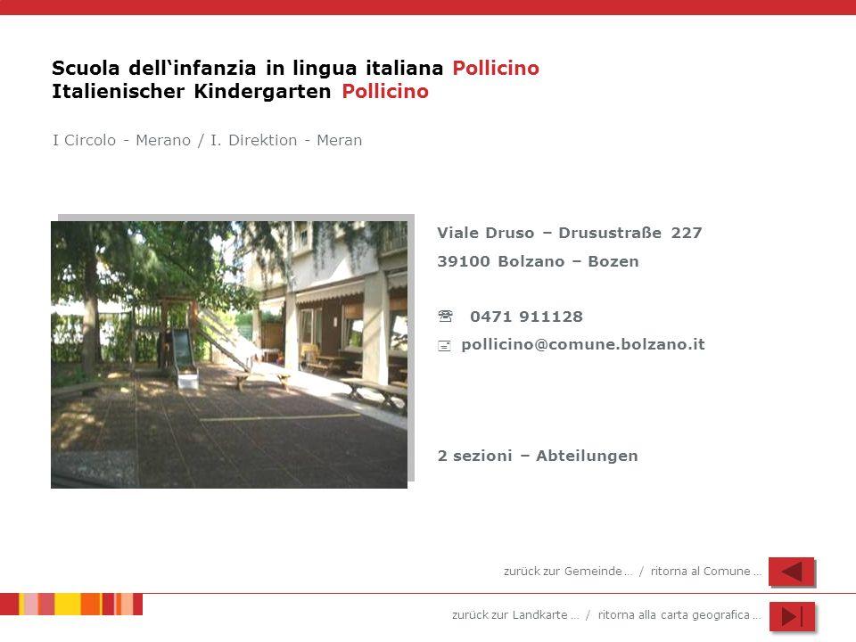 zurück zur Landkarte … / ritorna alla carta geografica … Scuola dellinfanzia in lingua italiana Pollicino Italienischer Kindergarten Pollicino Viale D