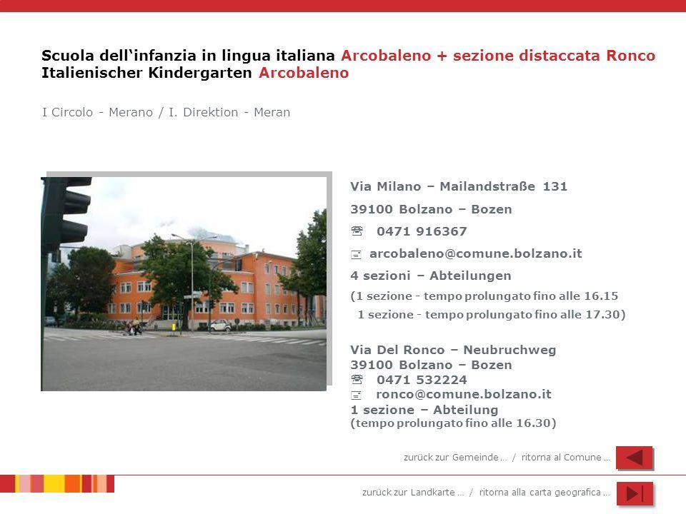 zurück zur Landkarte … / ritorna alla carta geografica … Scuola dellinfanzia in lingua italiana Arcobaleno + sezione distaccata Ronco Italienischer Ki
