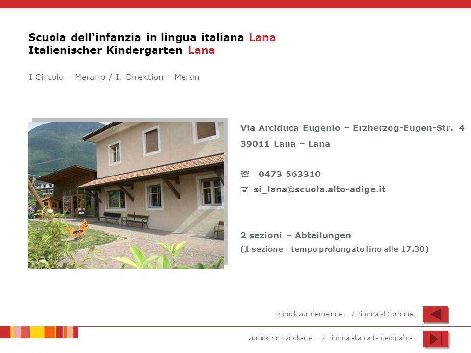 zurück zur Landkarte … / ritorna alla carta geografica … Scuola dellinfanzia in lingua italiana Lana Italienischer Kindergarten Lana Via Arciduca Euge