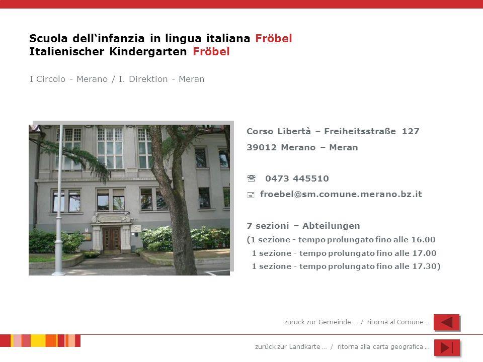 zurück zur Landkarte … / ritorna alla carta geografica … Scuola dellinfanzia in lingua italiana Fröbel Italienischer Kindergarten Fröbel Corso Libertà