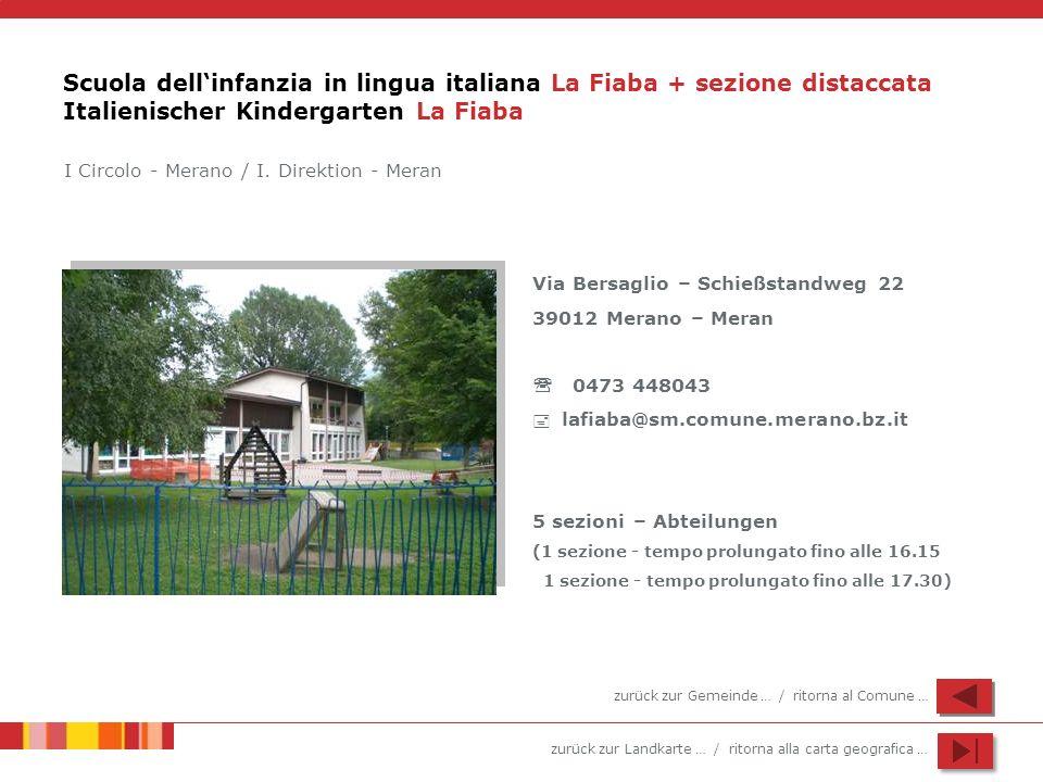 zurück zur Landkarte … / ritorna alla carta geografica … Scuola dellinfanzia in lingua italiana La Fiaba + sezione distaccata Italienischer Kindergart