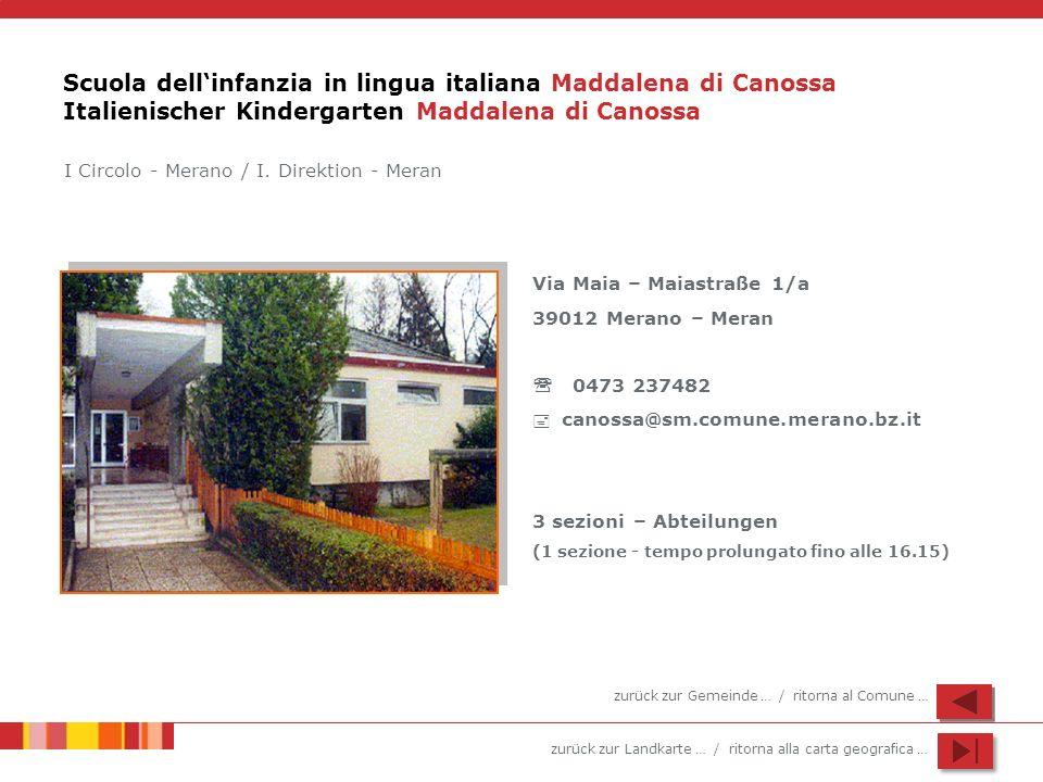 zurück zur Landkarte … / ritorna alla carta geografica … Scuola dellinfanzia in lingua italiana Maddalena di Canossa Italienischer Kindergarten Maddal