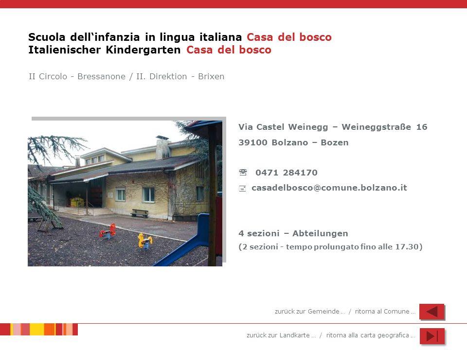 zurück zur Landkarte … / ritorna alla carta geografica … Scuola dellinfanzia in lingua italiana Casa del bosco Italienischer Kindergarten Casa del bos