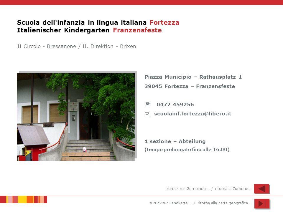 zurück zur Landkarte … / ritorna alla carta geografica … Scuola dellinfanzia in lingua italiana Fortezza Italienischer Kindergarten Franzensfeste Piaz