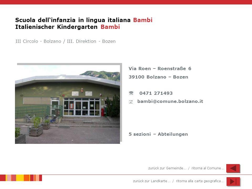 zurück zur Landkarte … / ritorna alla carta geografica … Scuola dellinfanzia in lingua italiana Bambi Italienischer Kindergarten Bambi Via Roen – Roen