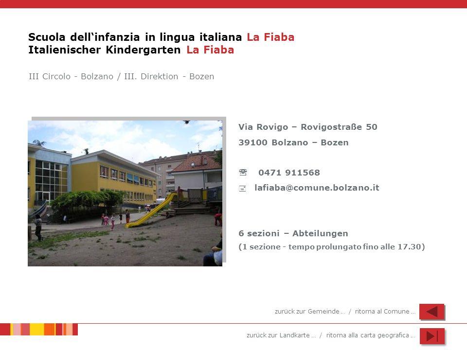 zurück zur Landkarte … / ritorna alla carta geografica … Scuola dellinfanzia in lingua italiana La Fiaba Italienischer Kindergarten La Fiaba Via Rovig