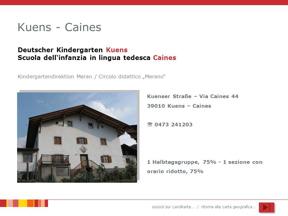 zurück zur Landkarte … / ritorna alla carta geografica … Kuens - Caines Kuenser Straße – Via Caines 44 39010 Kuens – Caines 0473 241203 1 Halbtagsgrup