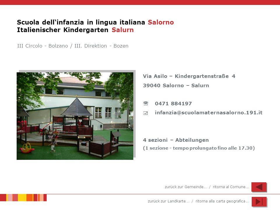 zurück zur Landkarte … / ritorna alla carta geografica … Scuola dellinfanzia in lingua italiana Salorno Italienischer Kindergarten Salurn Via Asilo –