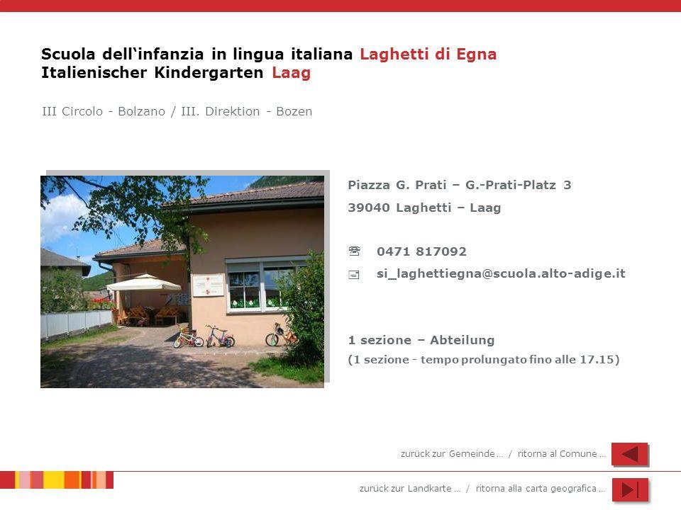 zurück zur Landkarte … / ritorna alla carta geografica … Scuola dellinfanzia in lingua italiana Laghetti di Egna Italienischer Kindergarten Laag Piazz