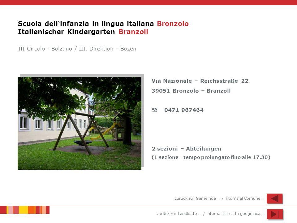 zurück zur Landkarte … / ritorna alla carta geografica … Scuola dellinfanzia in lingua italiana Bronzolo Italienischer Kindergarten Branzoll Via Nazio