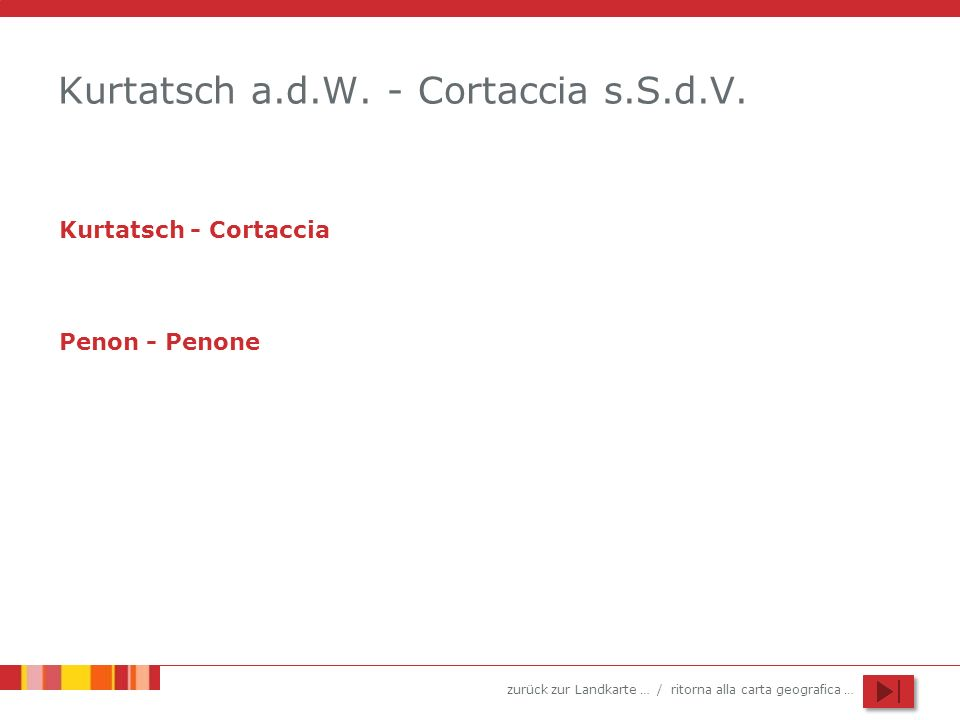 zurück zur Landkarte … / ritorna alla carta geografica … Kurtatsch a.d.W. - Cortaccia s.S.d.V. Kurtatsch - Cortaccia Penon - Penone