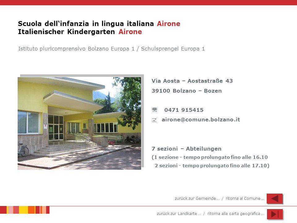 zurück zur Landkarte … / ritorna alla carta geografica … Scuola dellinfanzia in lingua italiana Airone Italienischer Kindergarten Airone Via Aosta – A