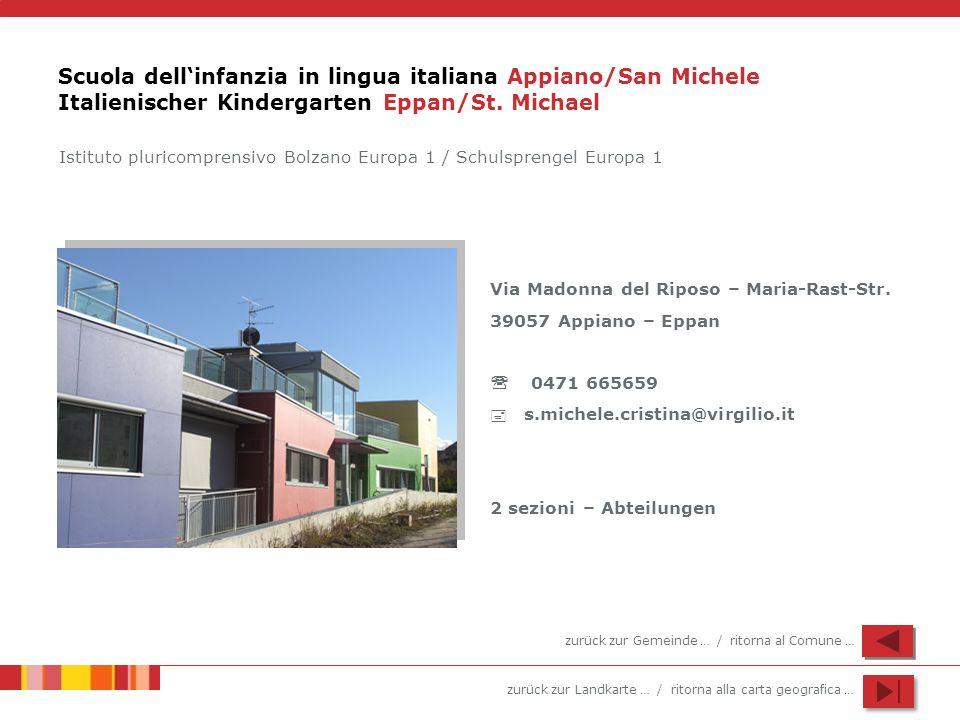 zurück zur Landkarte … / ritorna alla carta geografica … Scuola dellinfanzia in lingua italiana Appiano/San Michele Italienischer Kindergarten Eppan/S