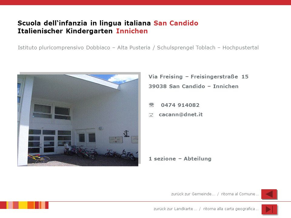 zurück zur Landkarte … / ritorna alla carta geografica … Scuola dellinfanzia in lingua italiana San Candido Italienischer Kindergarten Innichen Istitu