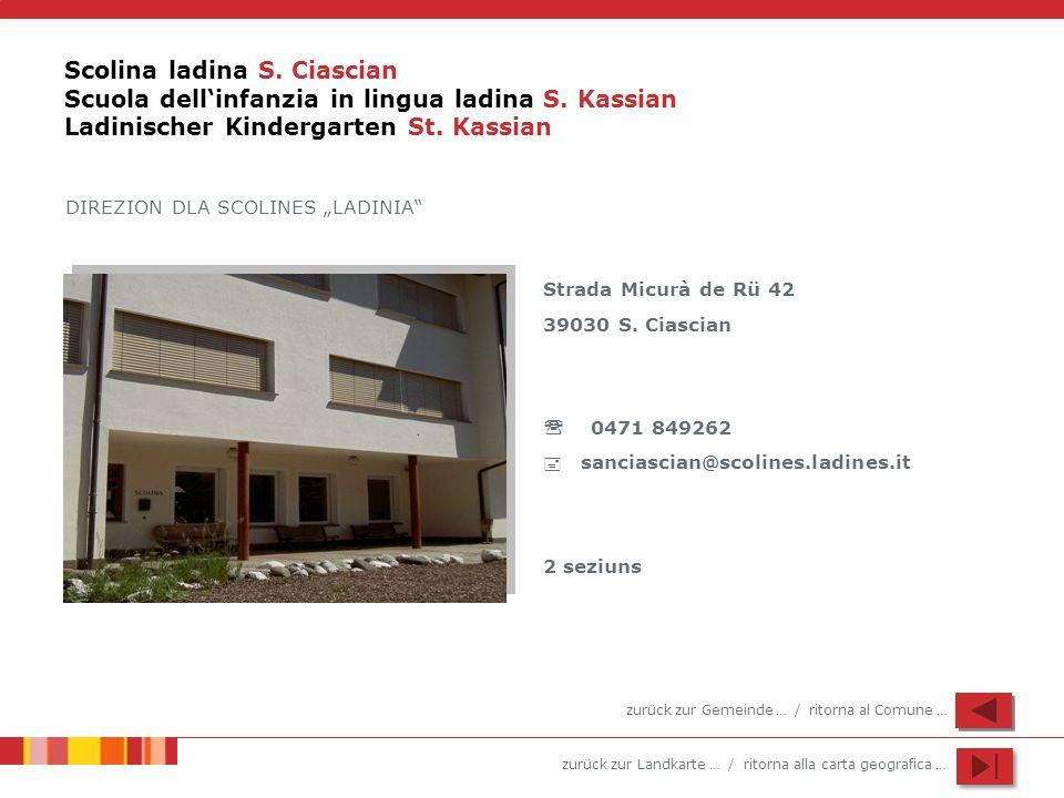 zurück zur Landkarte … / ritorna alla carta geografica … Scolina ladina S. Ciascian Scuola dellinfanzia in lingua ladina S. Kassian Ladinischer Kinder