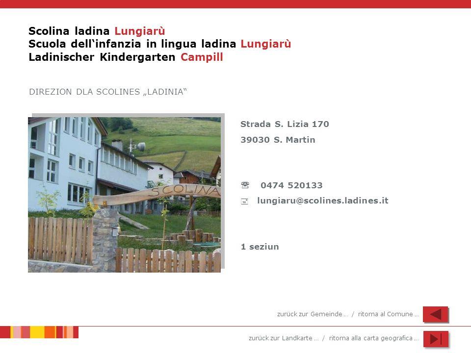 zurück zur Landkarte … / ritorna alla carta geografica … Scolina ladina Lungiarù Scuola dellinfanzia in lingua ladina Lungiarù Ladinischer Kindergarte