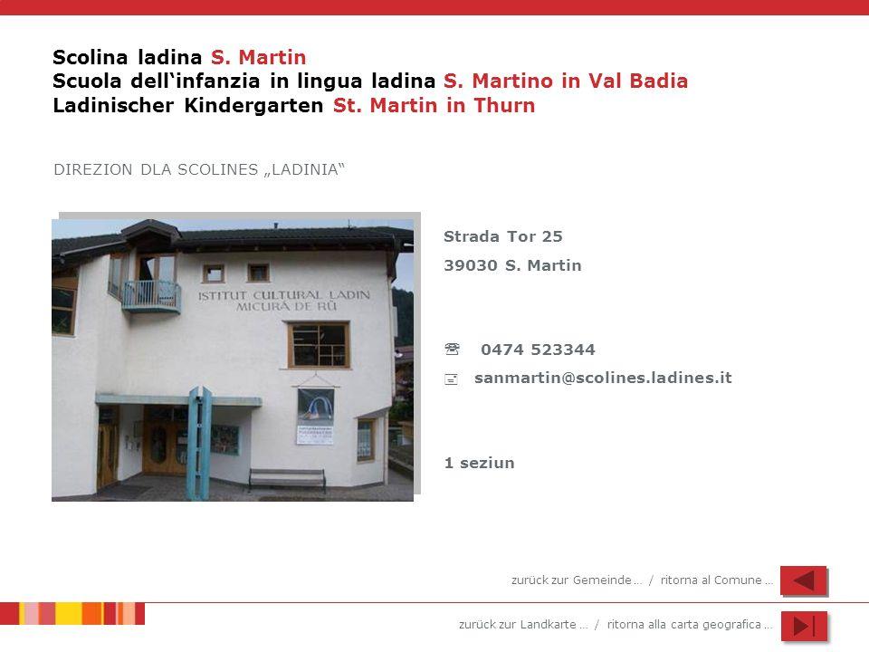 zurück zur Landkarte … / ritorna alla carta geografica … Scolina ladina S. Martin Scuola dellinfanzia in lingua ladina S. Martino in Val Badia Ladinis
