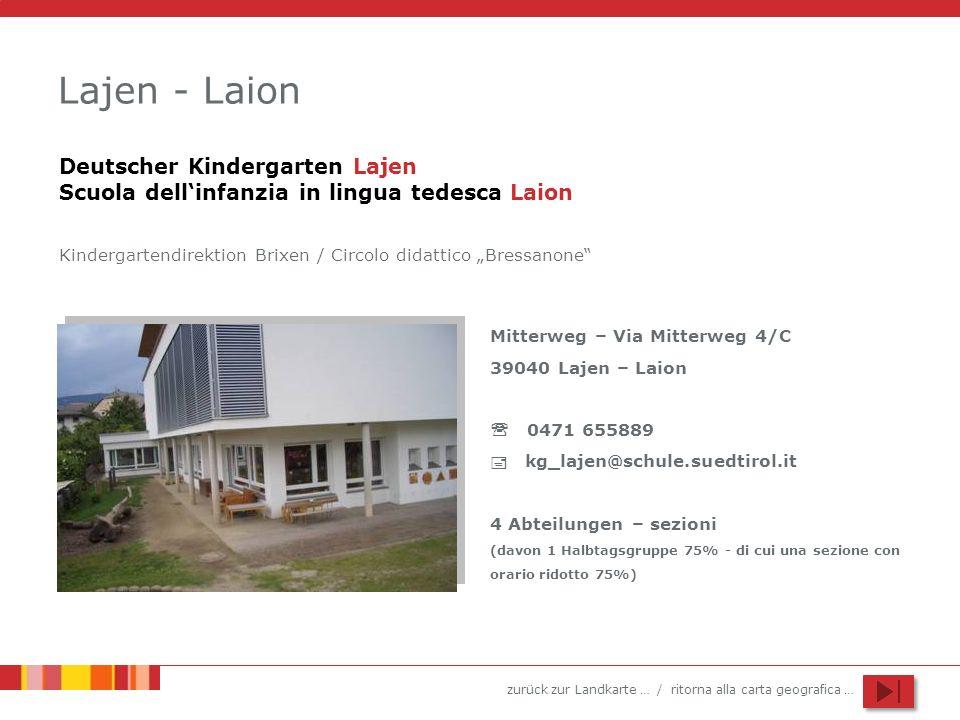 zurück zur Landkarte … / ritorna alla carta geografica … Lajen - Laion Mitterweg – Via Mitterweg 4/C 39040 Lajen – Laion 0471 655889 kg_lajen@schule.s