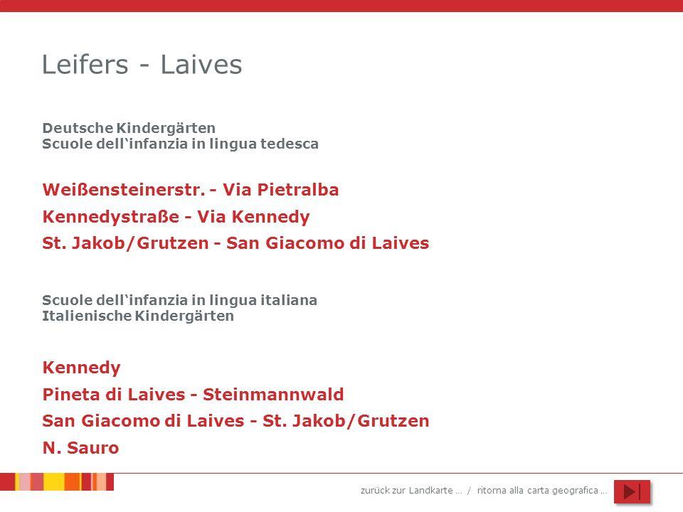 zurück zur Landkarte … / ritorna alla carta geografica … Leifers - Laives Weißensteinerstr. - Via Pietralba Kennedystraße - Via Kennedy St. Jakob/Grut