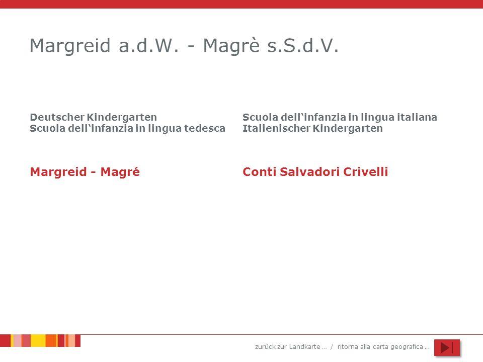 zurück zur Landkarte … / ritorna alla carta geografica … Margreid a.d.W. - Magrè s.S.d.V. Deutscher Kindergarten Scuola dellinfanzia in lingua tedesca