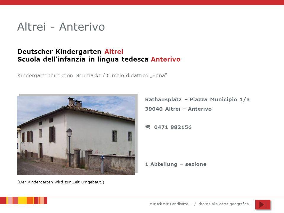 zurück zur Landkarte … / ritorna alla carta geografica … Altrei - Anterivo Rathausplatz – Piazza Municipio 1/a 39040 Altrei – Anterivo 0471 882156 1 A