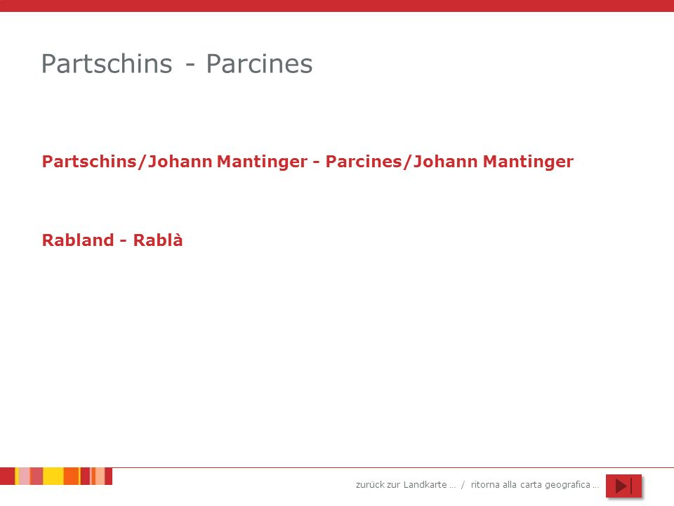 zurück zur Landkarte … / ritorna alla carta geografica … Partschins - Parcines Partschins/Johann Mantinger - Parcines/Johann Mantinger Rabland - Rablà