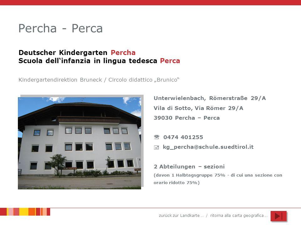 zurück zur Landkarte … / ritorna alla carta geografica … Percha - Perca Unterwielenbach, Römerstraße 29/A Vila di Sotto, Via Römer 29/A 39030 Percha –