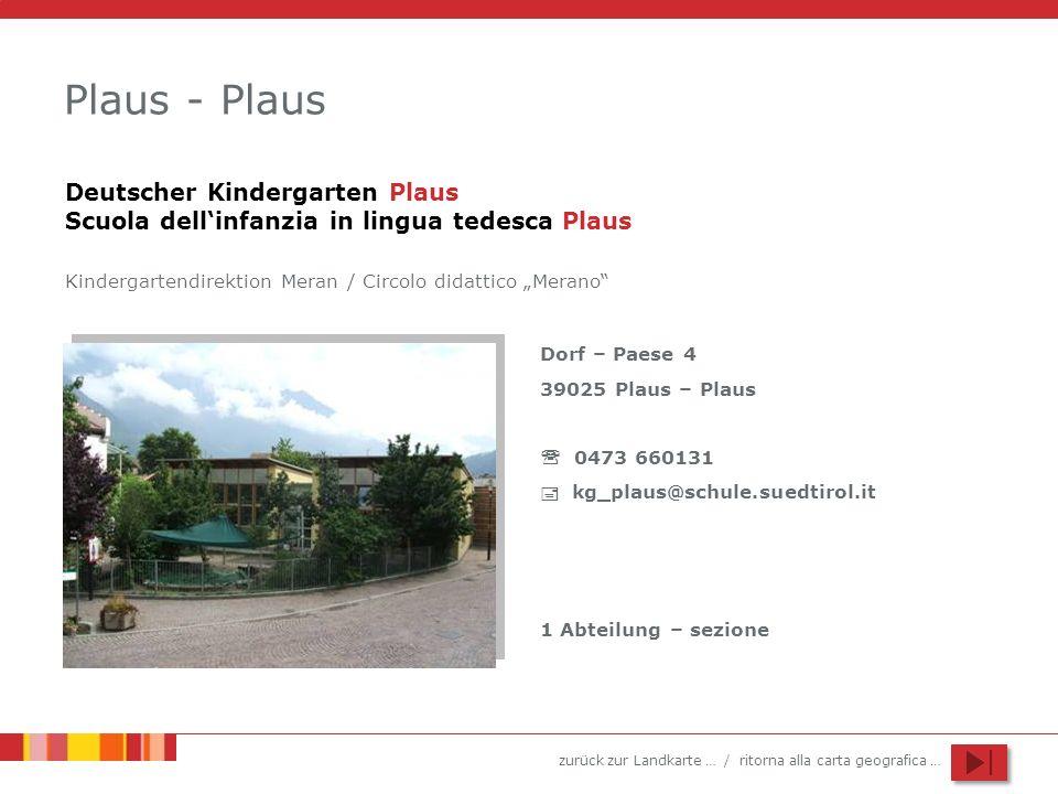 zurück zur Landkarte … / ritorna alla carta geografica … Plaus - Plaus Dorf – Paese 4 39025 Plaus – Plaus 0473 660131 kg_plaus@schule.suedtirol.it 1 A