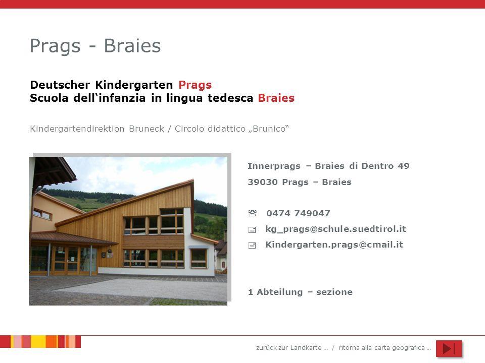 zurück zur Landkarte … / ritorna alla carta geografica … Prags - Braies Innerprags – Braies di Dentro 49 39030 Prags – Braies 0474 749047 kg_prags@sch
