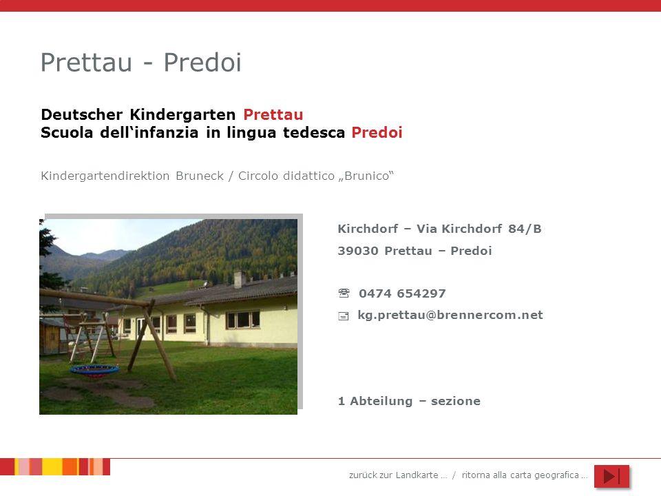 zurück zur Landkarte … / ritorna alla carta geografica … Prettau - Predoi Kirchdorf – Via Kirchdorf 84/B 39030 Prettau – Predoi 0474 654297 kg.prettau