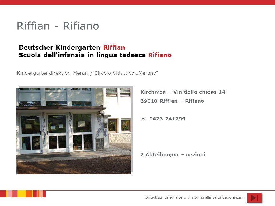 zurück zur Landkarte … / ritorna alla carta geografica … Riffian - Rifiano Kirchweg – Via della chiesa 14 39010 Riffian – Rifiano 0473 241299 2 Abteil