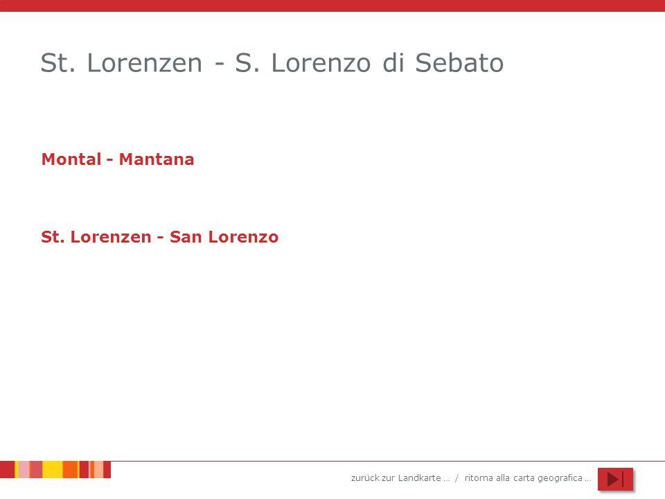 zurück zur Landkarte … / ritorna alla carta geografica … St. Lorenzen - S. Lorenzo di Sebato Montal - Mantana St. Lorenzen - San Lorenzo