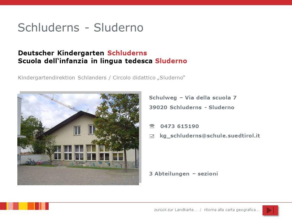 zurück zur Landkarte … / ritorna alla carta geografica … Schluderns - Sluderno Schulweg – Via della scuola 7 39020 Schluderns - Sluderno 0473 615190 k