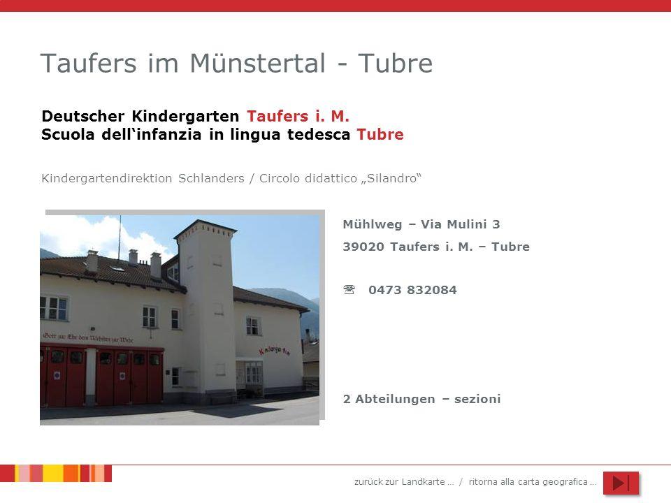 zurück zur Landkarte … / ritorna alla carta geografica … Taufers im Münstertal - Tubre Mühlweg – Via Mulini 3 39020 Taufers i. M. – Tubre 0473 832084