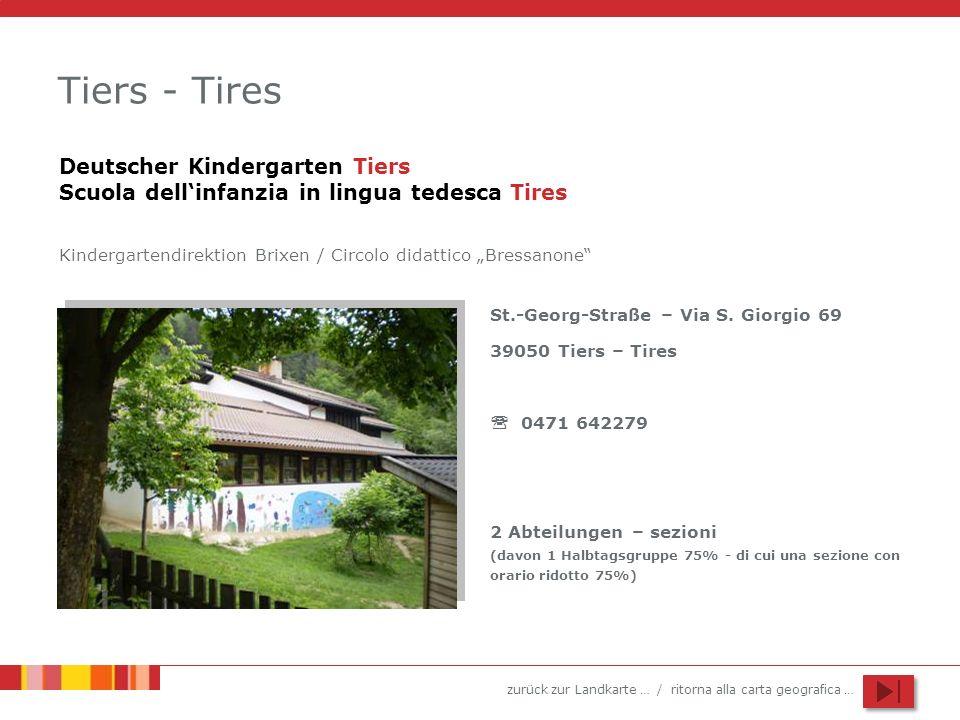 zurück zur Landkarte … / ritorna alla carta geografica … Tiers - Tires St.-Georg-Straße – Via S. Giorgio 69 39050 Tiers – Tires 0471 642279 2 Abteilun