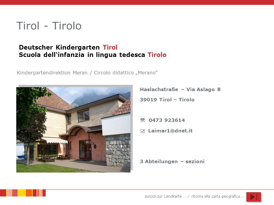 zurück zur Landkarte … / ritorna alla carta geografica … Tirol - Tirolo Haslachstraße – Via Aslago 8 39019 Tirol – Tirolo 0473 923614 Laimar1@dnet.it