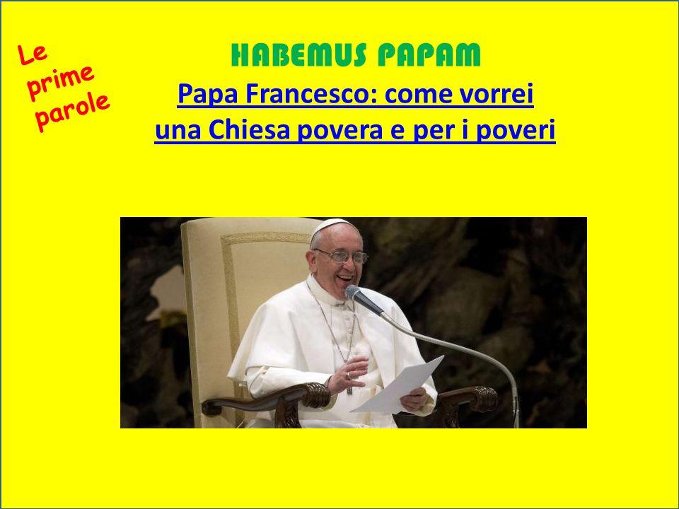 Musica: Paulus di Mendelsshon HABEMUS PAPAM Papa Francesco: come vorrei una Chiesa povera e per i poveri Le prime parole