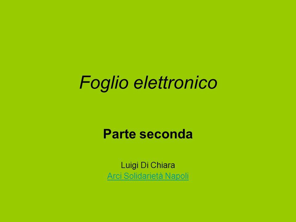Foglio elettronico Parte seconda Luigi Di Chiara Arci Solidarietà Napoli
