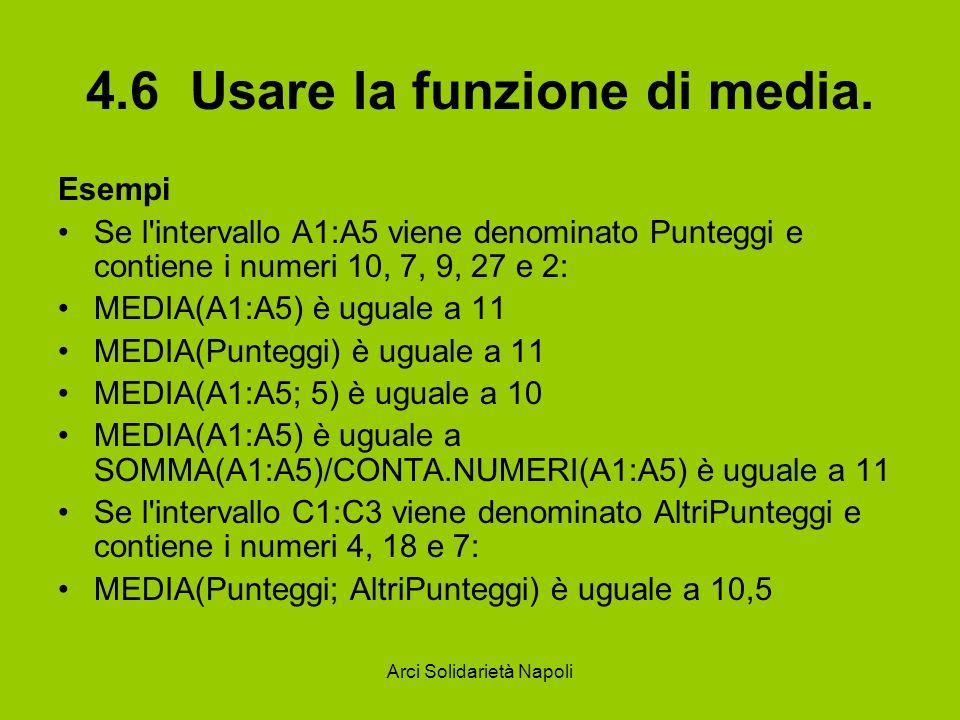 Arci Solidarietà Napoli 4.6 Usare la funzione di media. Esempi Se l'intervallo A1:A5 viene denominato Punteggi e contiene i numeri 10, 7, 9, 27 e 2: M